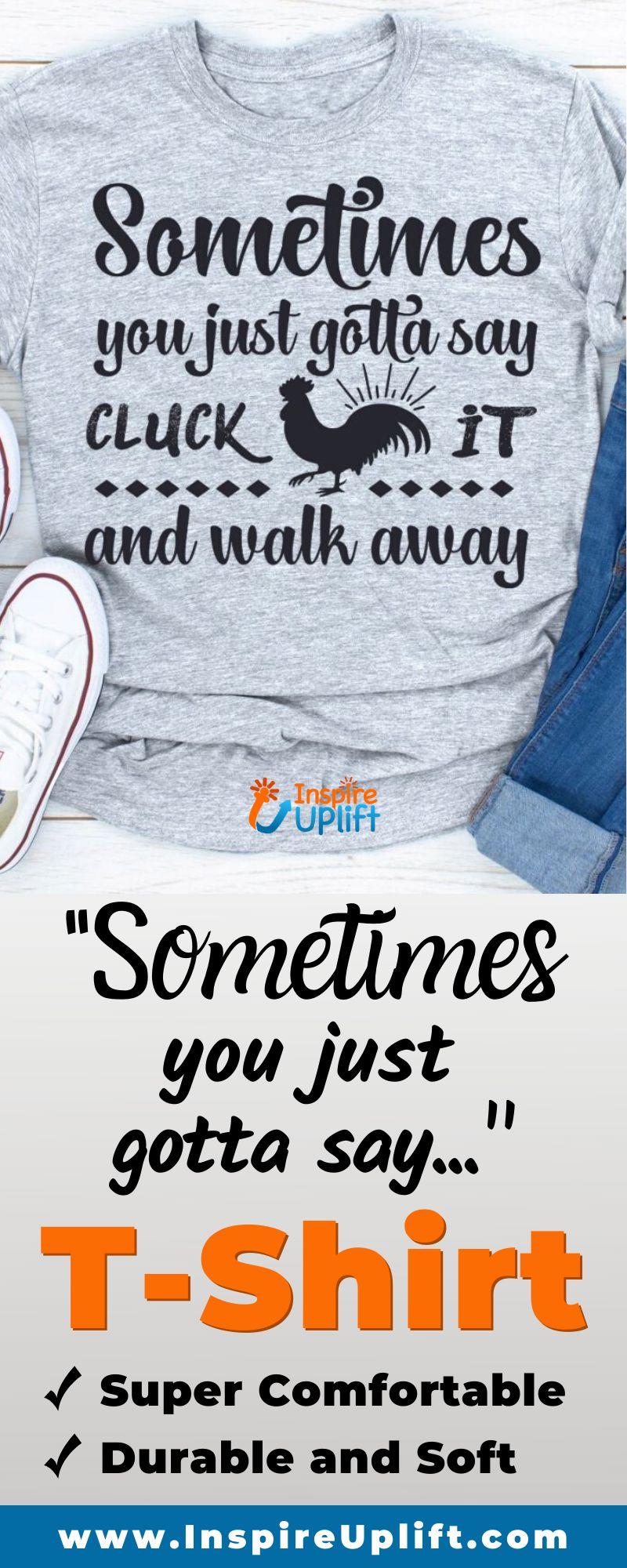 Sometimes You Just Gotta Say... T-Shirt 😍 InspireUplift.com