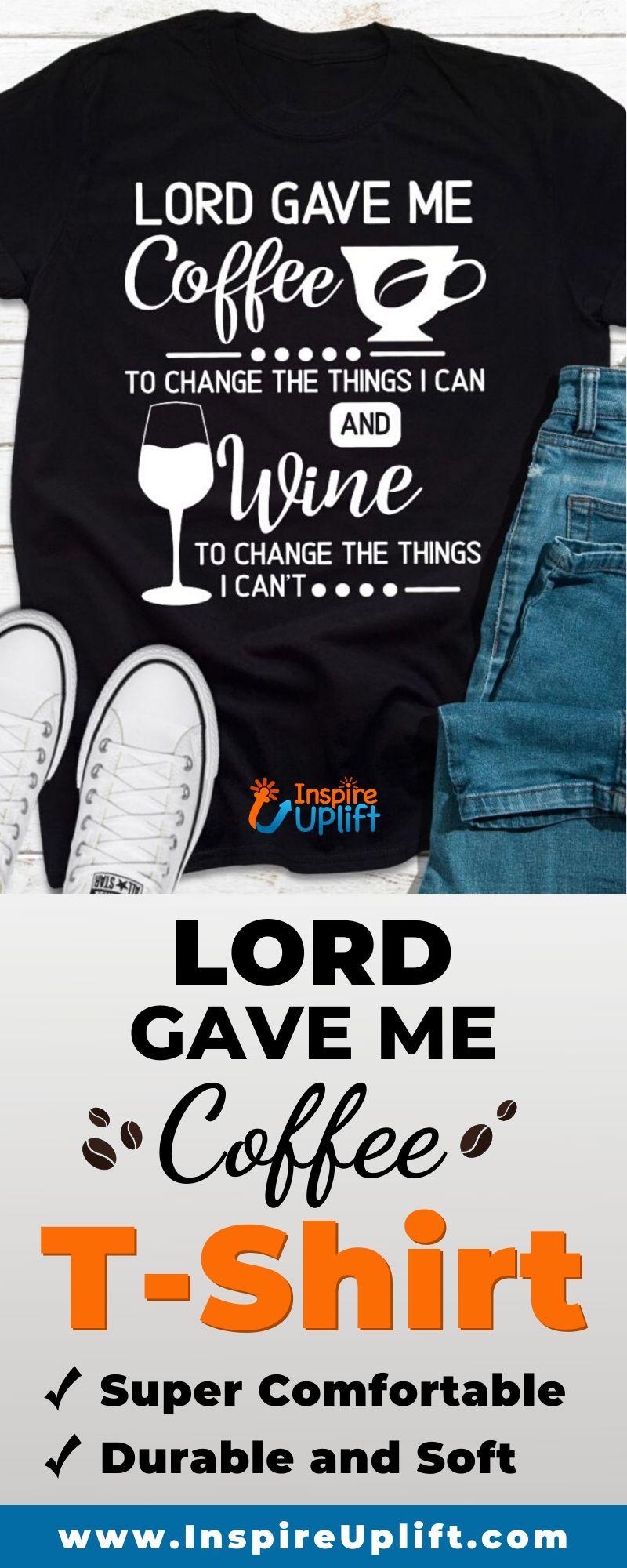 Lord Gave Me Coffee T-Shirt 😍 InspireUplift.com