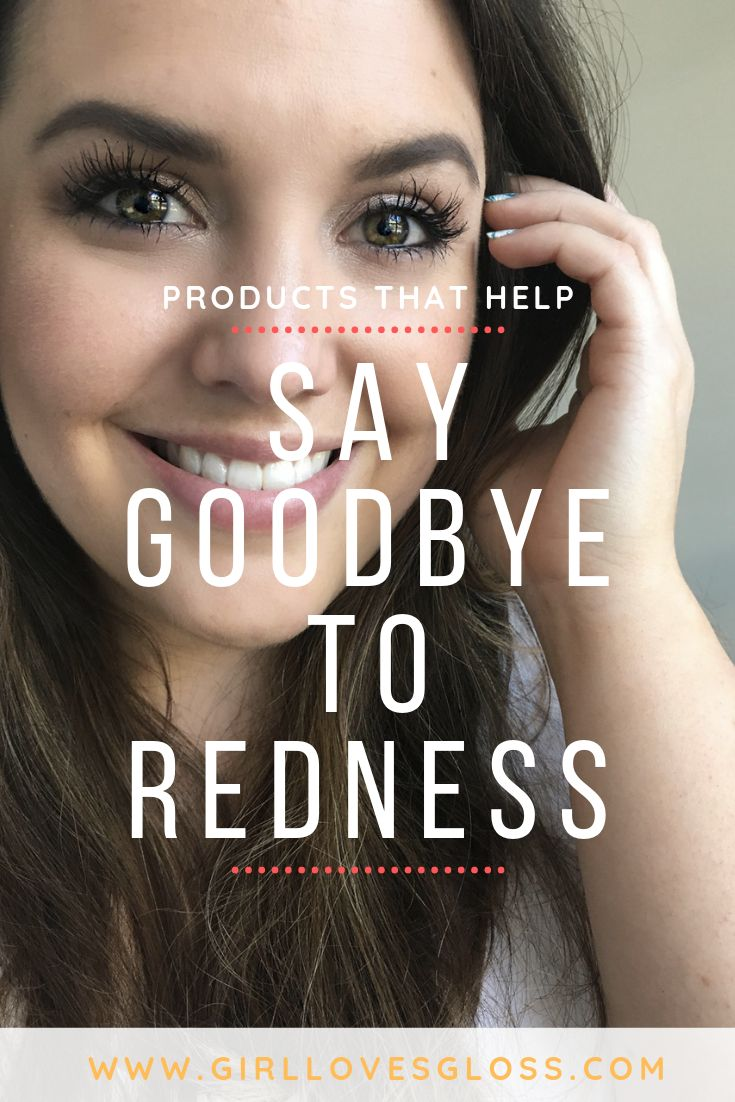 3 Products That Help You Say Goodbye to Redness • Girl Loves Gloss