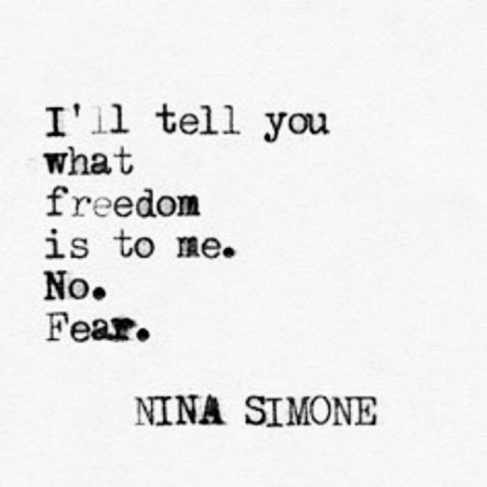 I'll tell you what freedom is to me. No fear. | Nina Simone