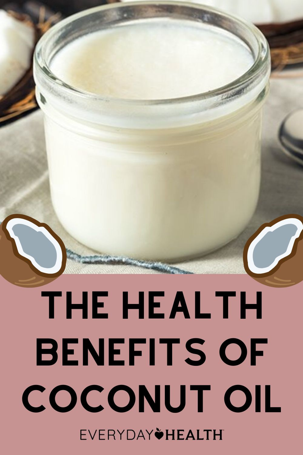 Coconut Oil: Health Benefits, Nutrition Facts, Uses, and More | Everyday Health