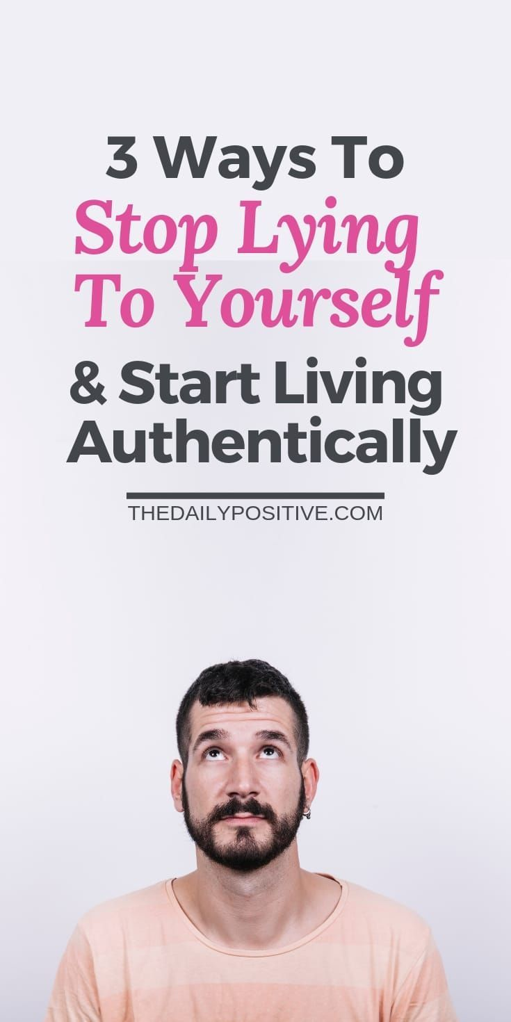 3 Ways to Stop Lying to Yourself & Start Living Authentically