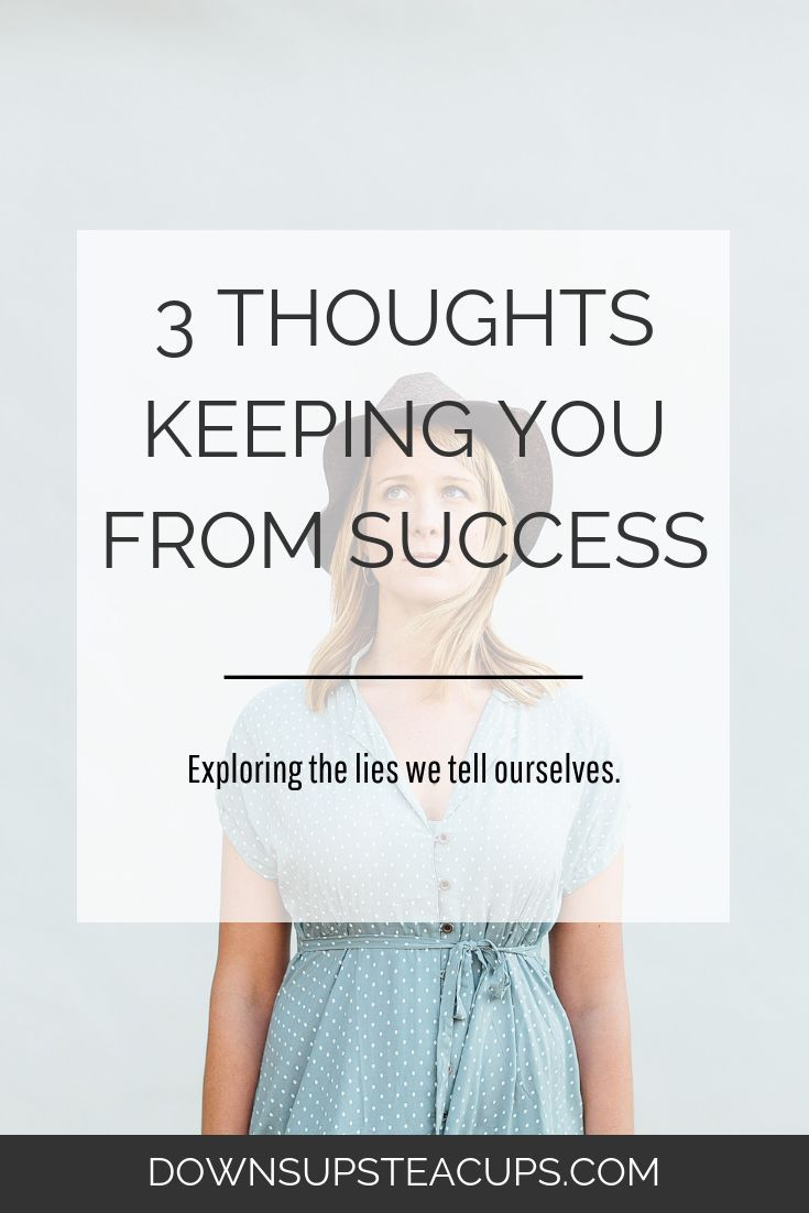 3 Thoughts Keeping You From Success