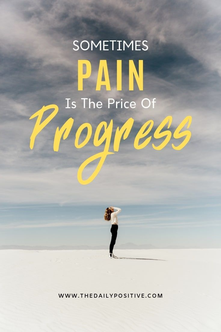 Sometimes Pain is the Price of Progress - The Daily Positive