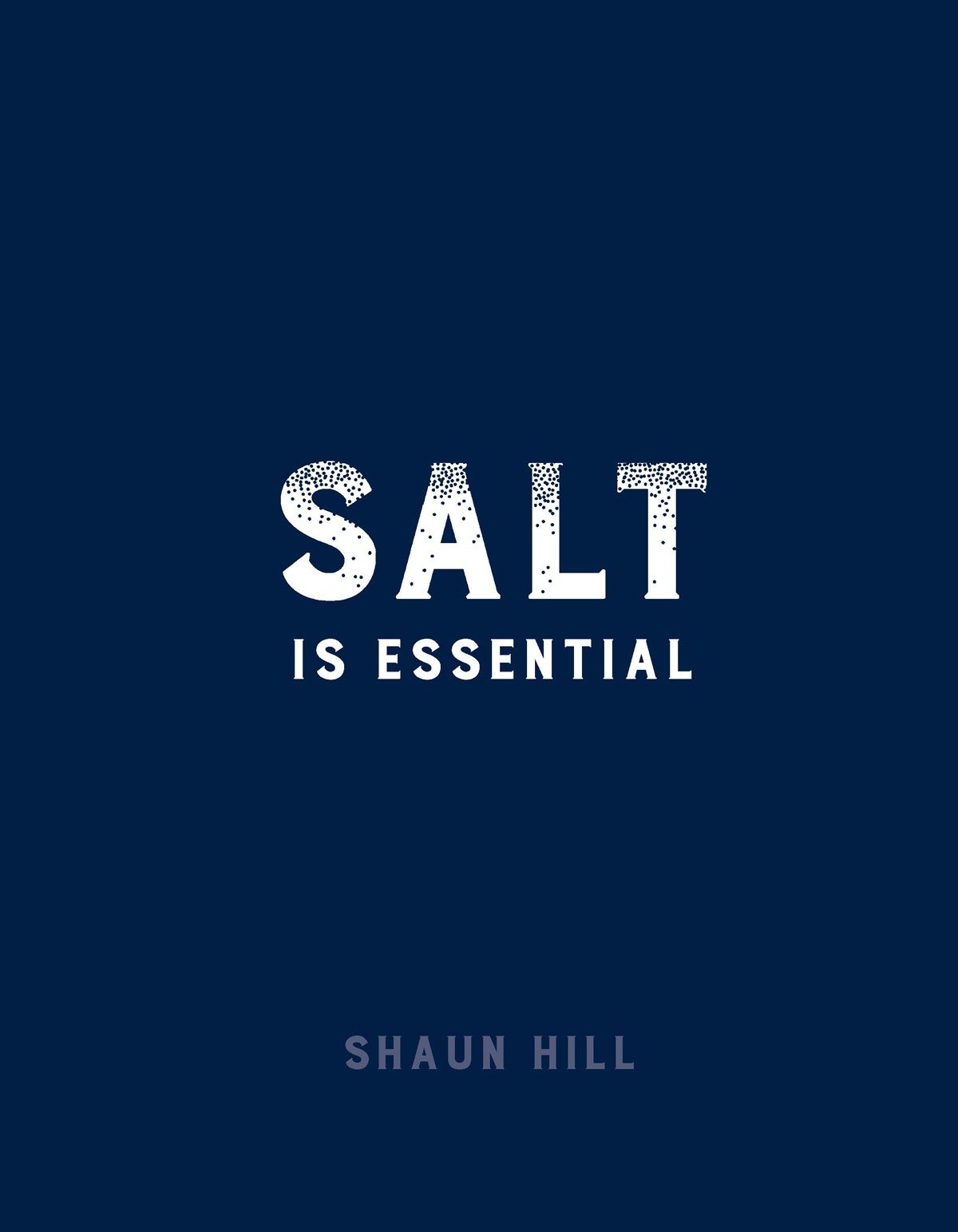 Book cover of Salt Is Essential by Shaun Hill. Salt is essential, is not just the title of the great Shaun Hill's book: it is a maxim that anyone who cooks should live by and, it just so happens, my personal credo. Hill has been cooking a long time, a very, very long time, and he's seen off fads and fashions and any number of pop-up restaurant rock'n'roll stars.