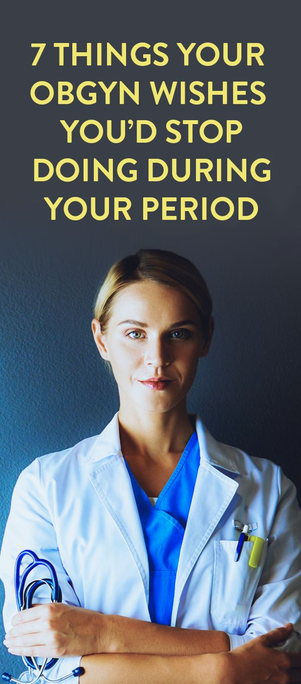 7 Things Your OB/GYN Wishes You'd Stop Doing During Your Period