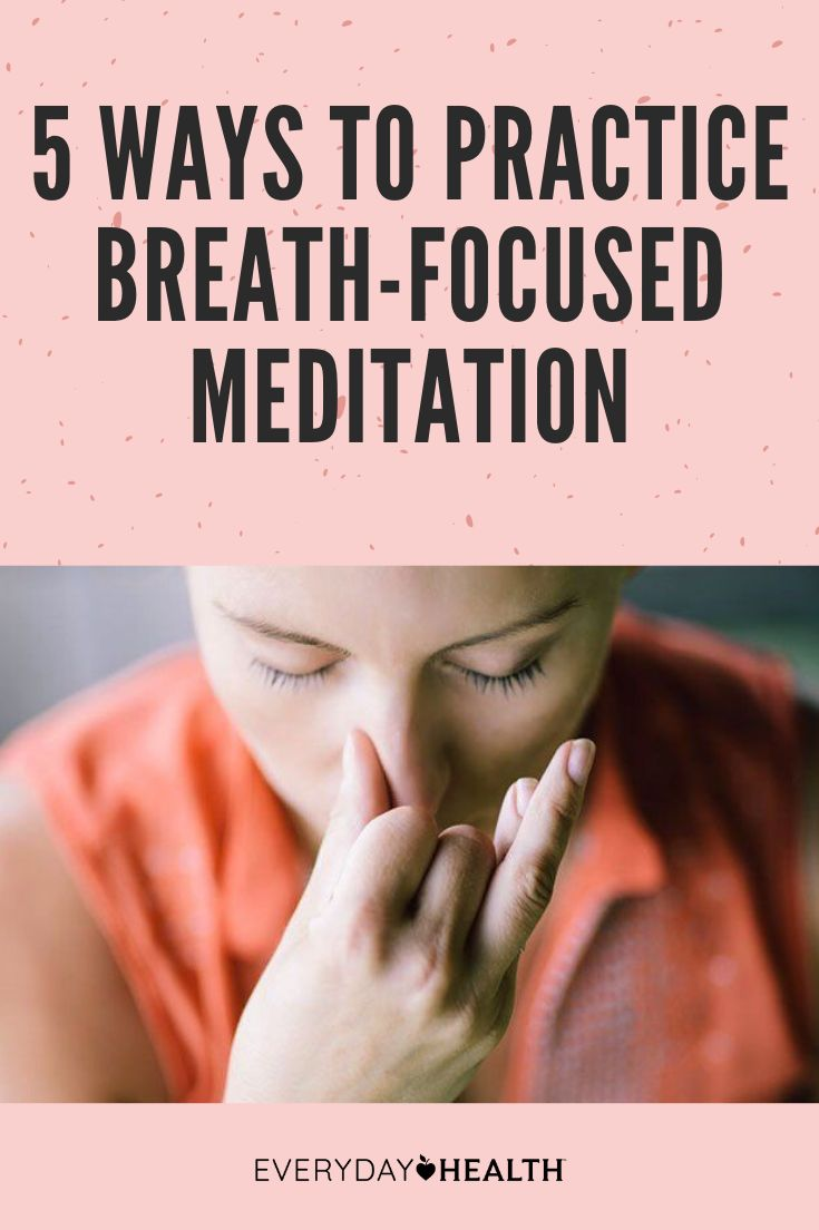 5 Ways to Practice Breath-Focused Meditation | Everyday Health