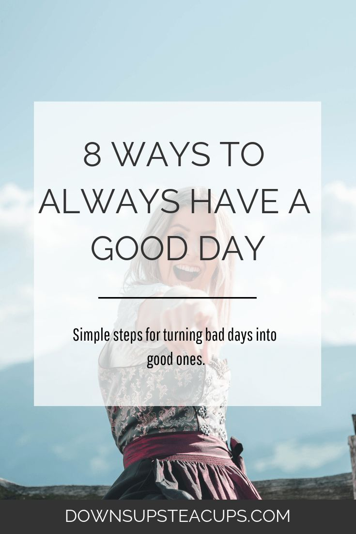 8 Steps To Change Your Bad Day Into A Good Day