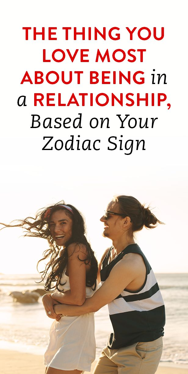 The Thing You Love Most About Being In A Relationship, Based On Your Zodiac Sign