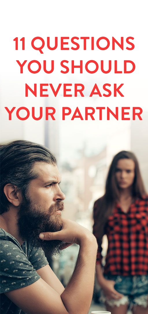 11 Questions You Should Never Ask Your Partner