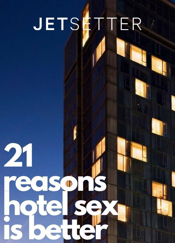 21 Reasons Hotel Sex Is Better | Jetsetter.com
