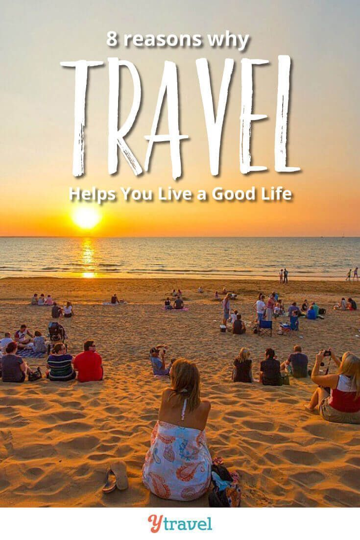 8 Reasons WHY Travel Helps You Live a Good Life