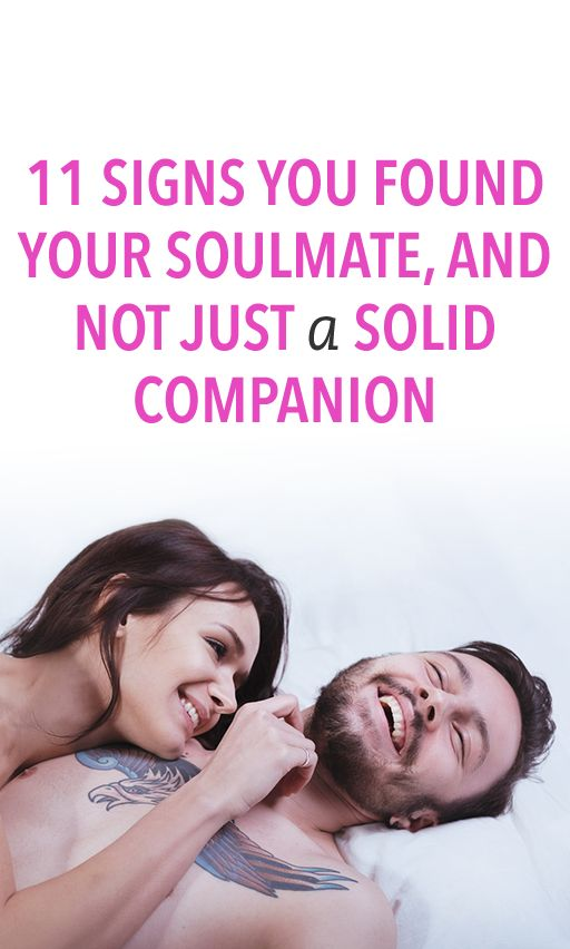11 Signs You Found Your Soulmate, And Not Just A Solid Companion