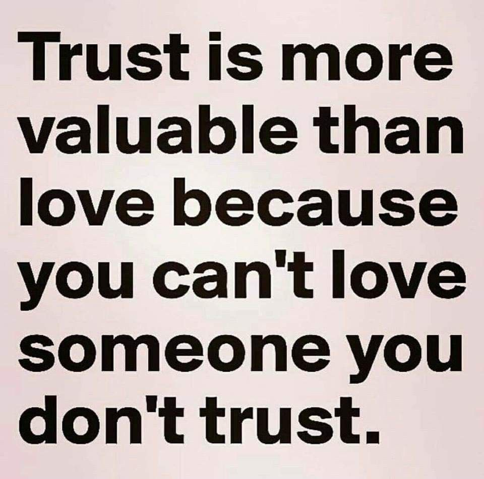 Trust Is More Valuable Than Love Because You Can T Love Someone You Don T Trust Trust Me Quotes Dont Trust Quotes Trust Quotes