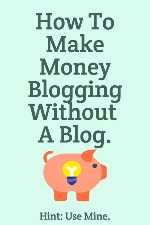 How To Make Money Blogging Without A Blog -