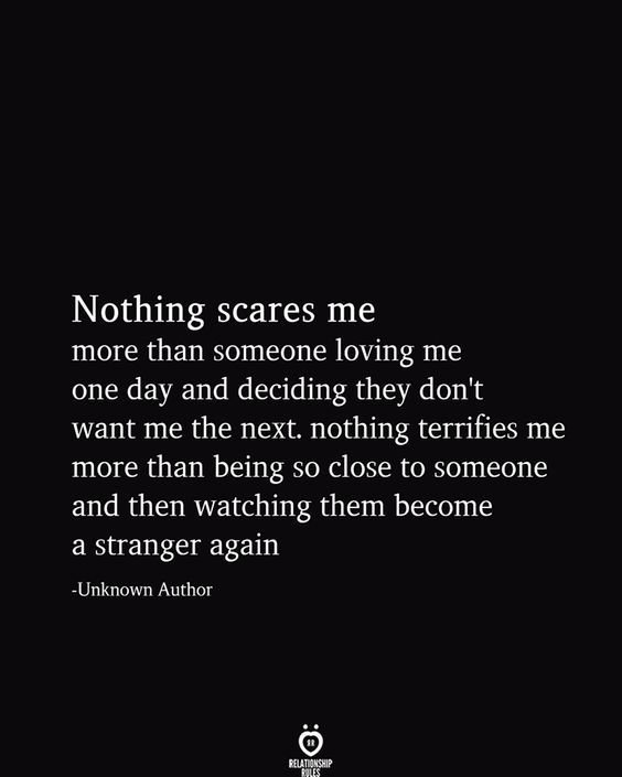 Nothing Scares Me More Than Someone Loving Me One Day