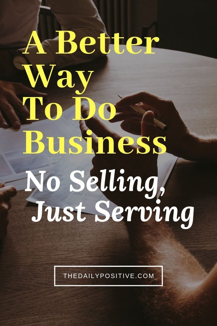 A Better Way to Grow Your Business - Stop Selling, Start Serving