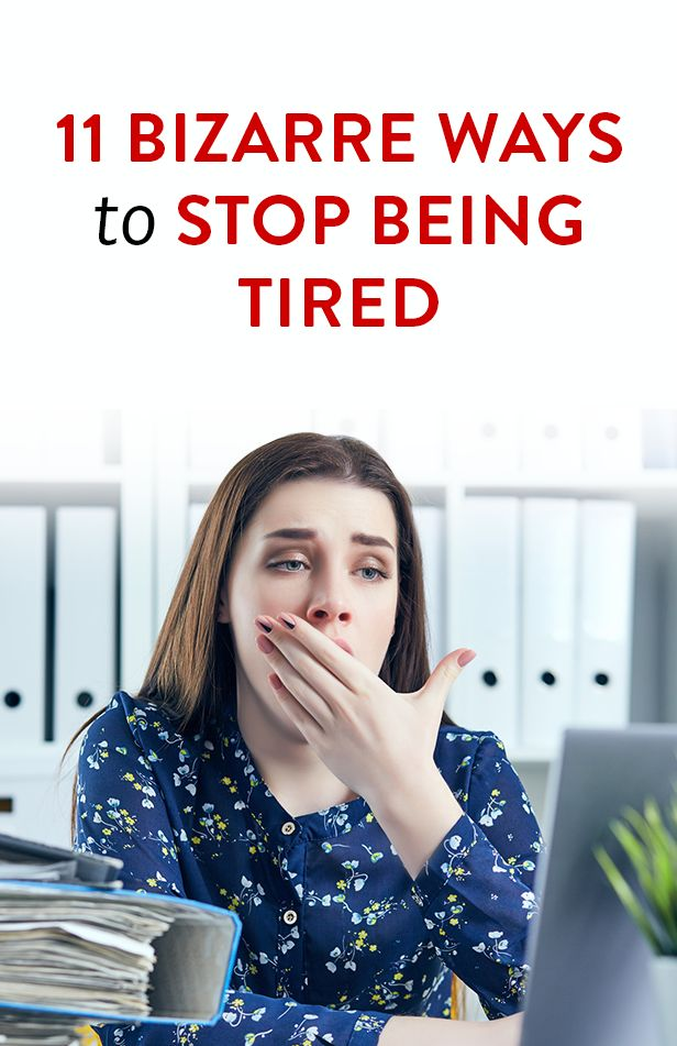 11 Bizarre Ways To Stop Being Tired