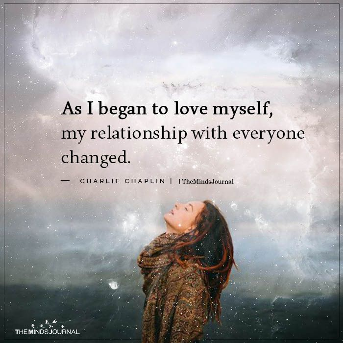 As I began to love myself, my relationship with everyone changed.