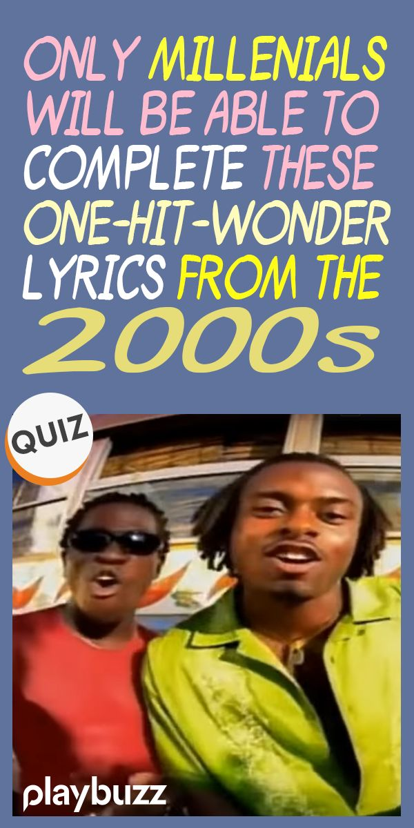 Only Millennials Will Be Able To Complete These One-Hit-Wonder Lyrics From The 2000s