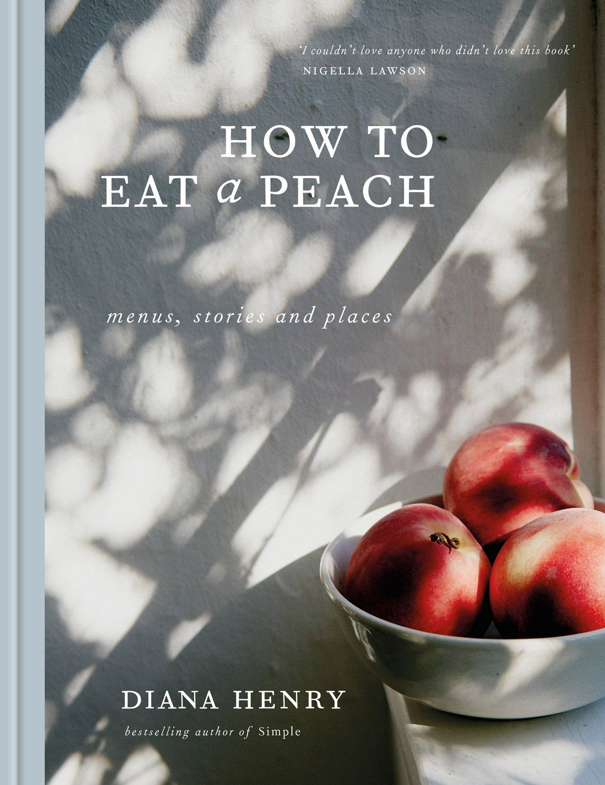 How To Each A Peach by Diana Henry: Yes, I know there is a quote from me on the cover - the peachily fuzzy-feel cover - of Diana Henry's wonderful new book letting you know how enthusiastic I am about it, but I really felt I had to draw it to your attention here, too. For the book really is doubly a joy: a writer's enquiry into place, memory and identity, and a cook's offering of food - presented in a series of menus - that uplifts, comforts, delights and inspires.