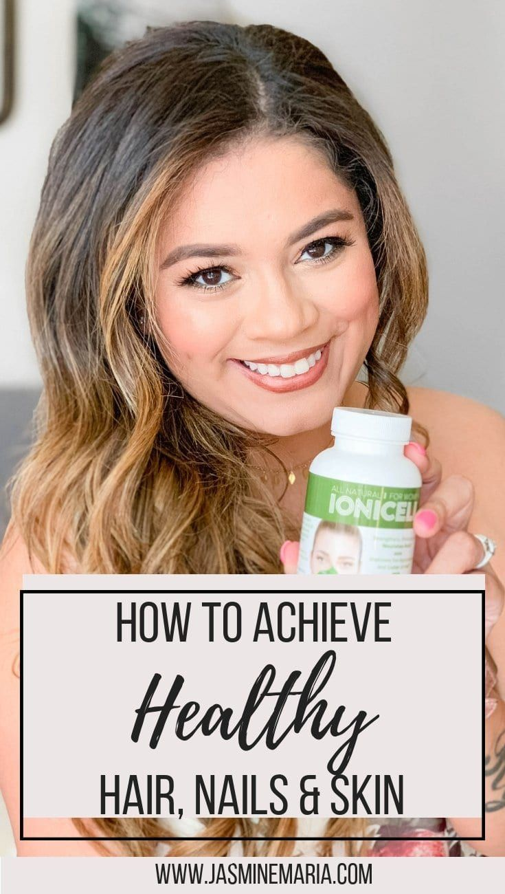Healthy Hair, Skin and Nails with IoniCell #PROTECTCELLS #IONICELLFW #healthyhair #healthyhaircaretipsforwomen #healthynails #healthyskin #vitamins #vitaminsforwomen