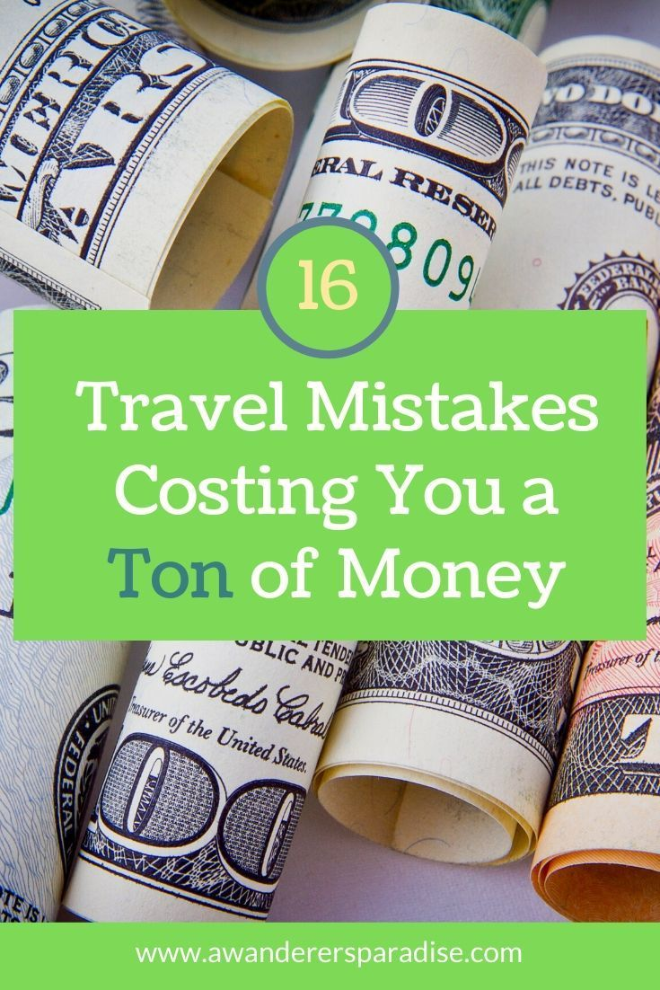 16 Travel Mistakes Costing You a Ton of Money