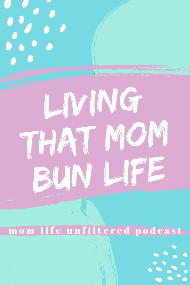 Mom Bun Life And A Podcast For Those Wearing Them | Raw Motherhood Moments And #momlife Support, Comedy and Mom Tribe #motherhood #podcast #bun #mombun #topknot