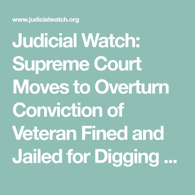 Judicial Watch: Supreme Court Moves to Overturn Conviction of Veteran Fined and Jailed for Digging Ponds on his Rural Montana Property – Judicial Watch