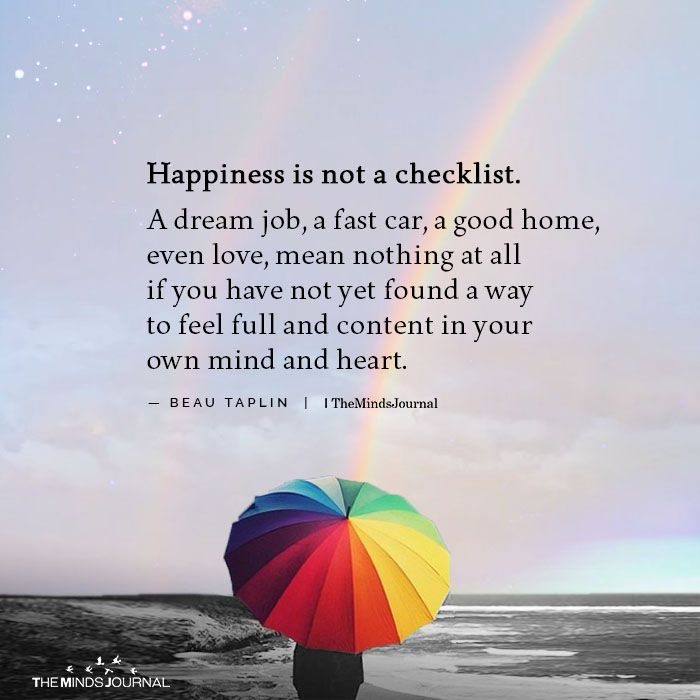 Happiness is not a checklist. A dream job, a fast car, a good home