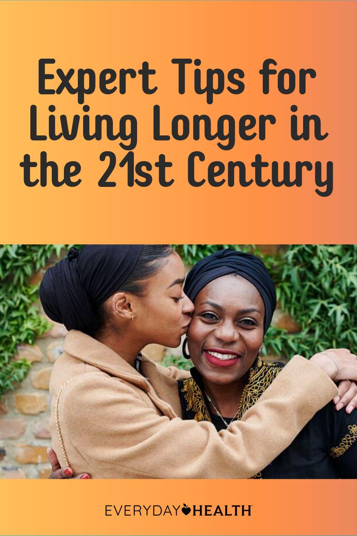 Expert Tips for Living Longer in the 21st Century | Everyday Health