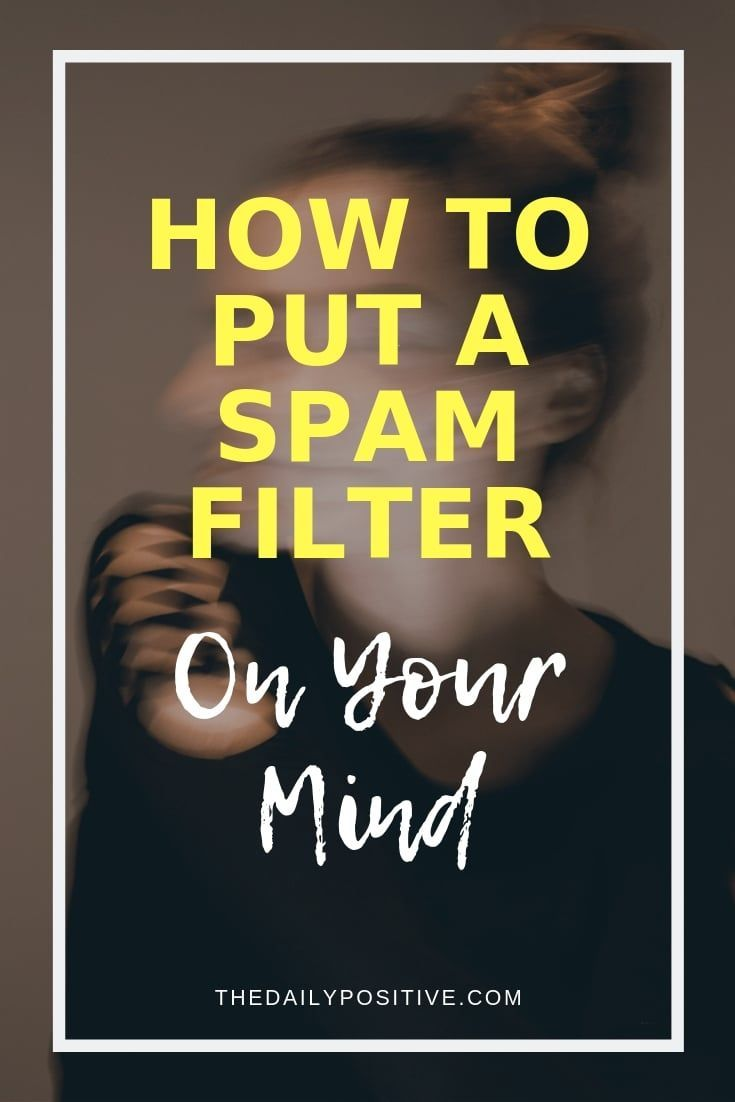Put a Spam Filter On Your Mind - The Daily Positive