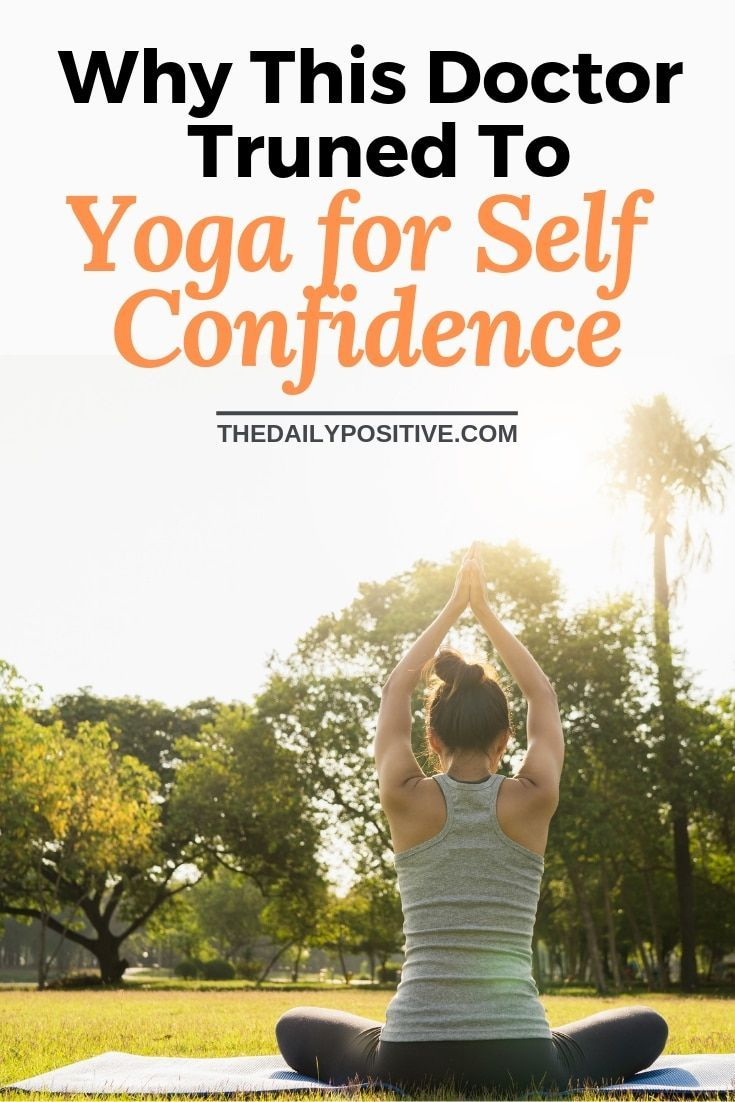 Why a Doctor Turned to Yoga to Improve Self Confidence