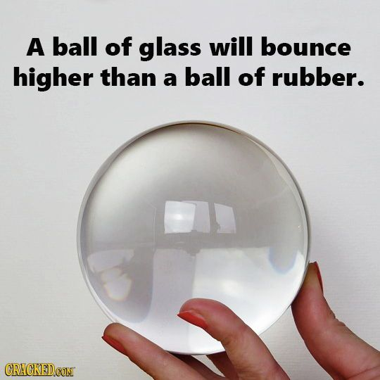 Bouncing A Ball Of Glass: 20 Mind-Blowing Facts That Seem Like BS (But Aren't)