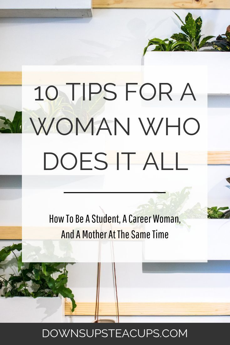 10 Tips For How To Be A Student, A Career Woman, And A Mother At...
