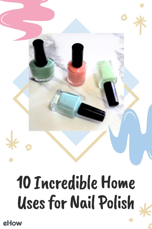 10 Incredible Home Uses for Nail Polish