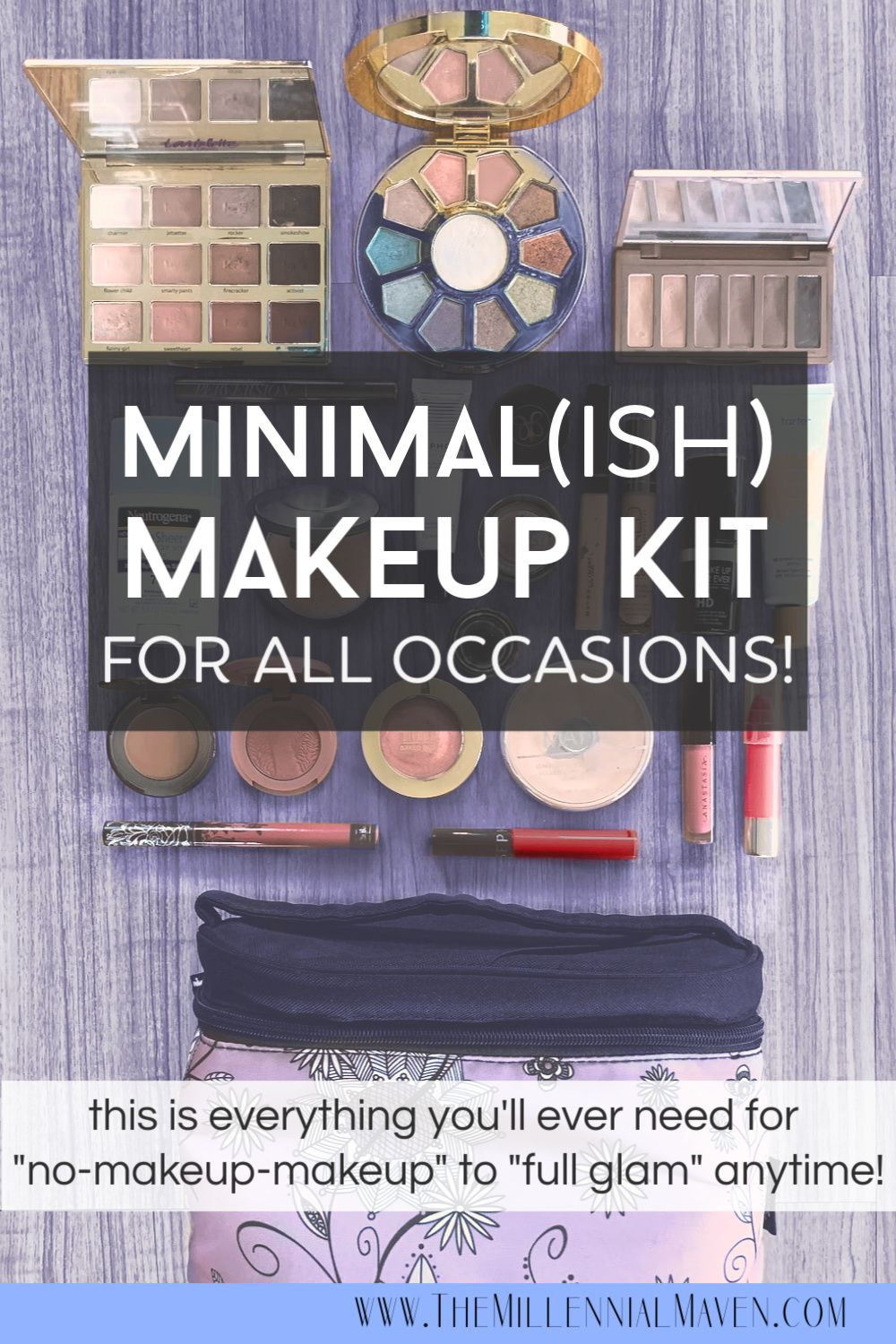 My Minimal(ish) Makeup Kit for *All Occasions* (Natural or Full Glam!) || The Millennial Maven #naturalmakeup #minimalmakeup #minimalism #beautytips #makeuptips #girlboss