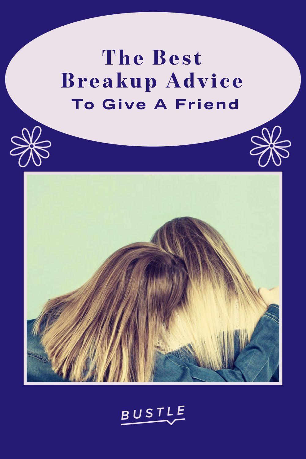 The Best Breakup Advice To Give A Friend
