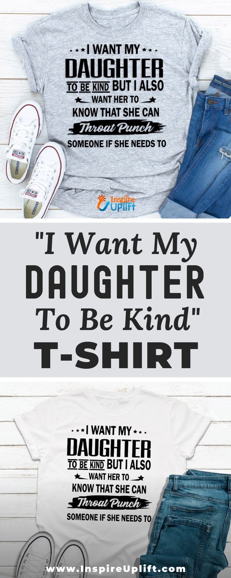 I Want My Daughter To Be Kind T-Shirt 😍 InspireUplift.com