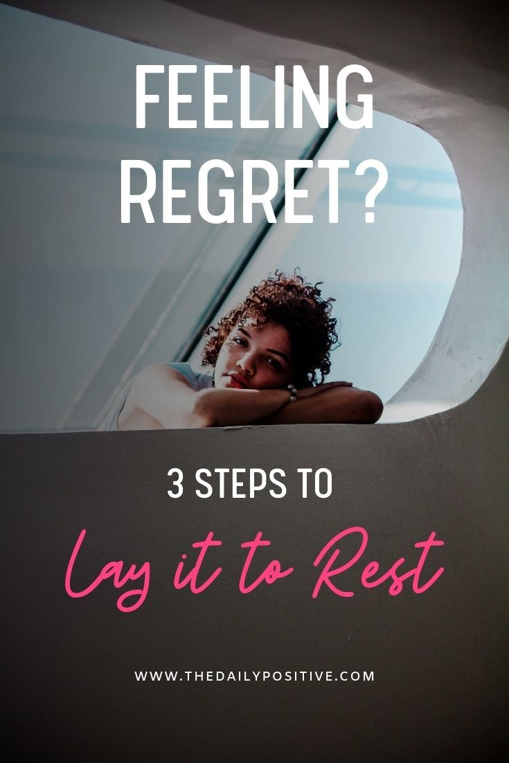 Feeling Regret? 3 Steps to Lay it to Rest - The Daily Positive