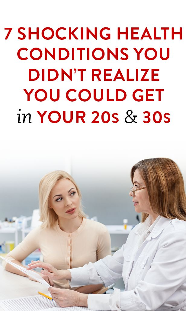 7 Shocking Health Conditions You Didn't Realize You Could Get In Your 20s And 30s