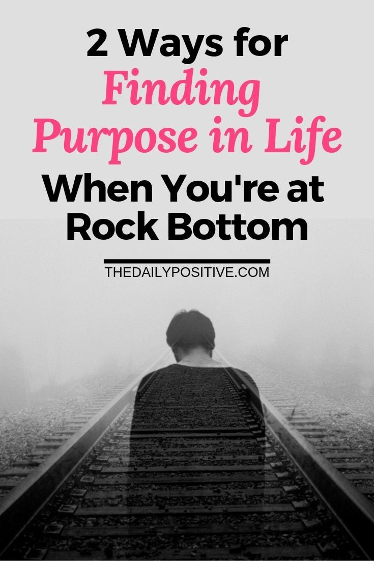 2 Ways for Finding Purpose When You're At Rock Bottom