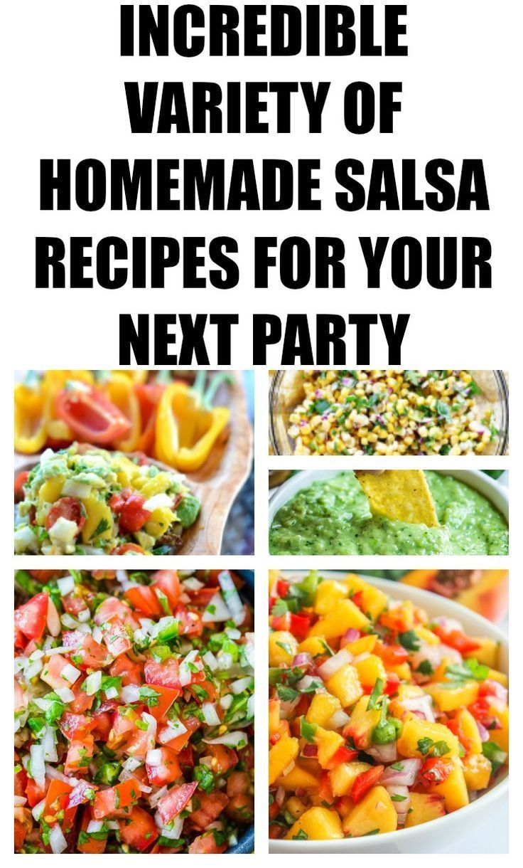 Incredible Variety Of Homemade Salsa Recipes For Your Next Party