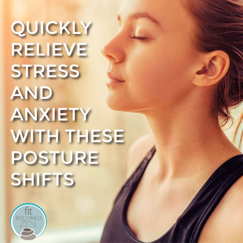 Quickly Relieve Stress and Anxiety With These Posture Shifts - Fit Bottomed Girls