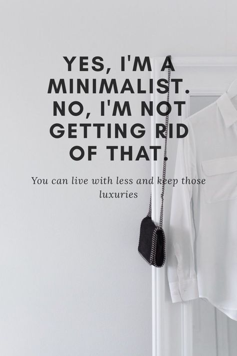 You can still be a minimalist and keep the luxuries. This is how I do it.