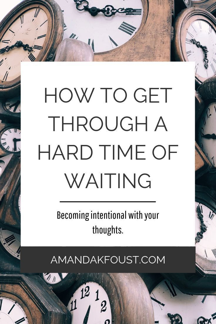 How To Get Through A Hard Time Of Waiting