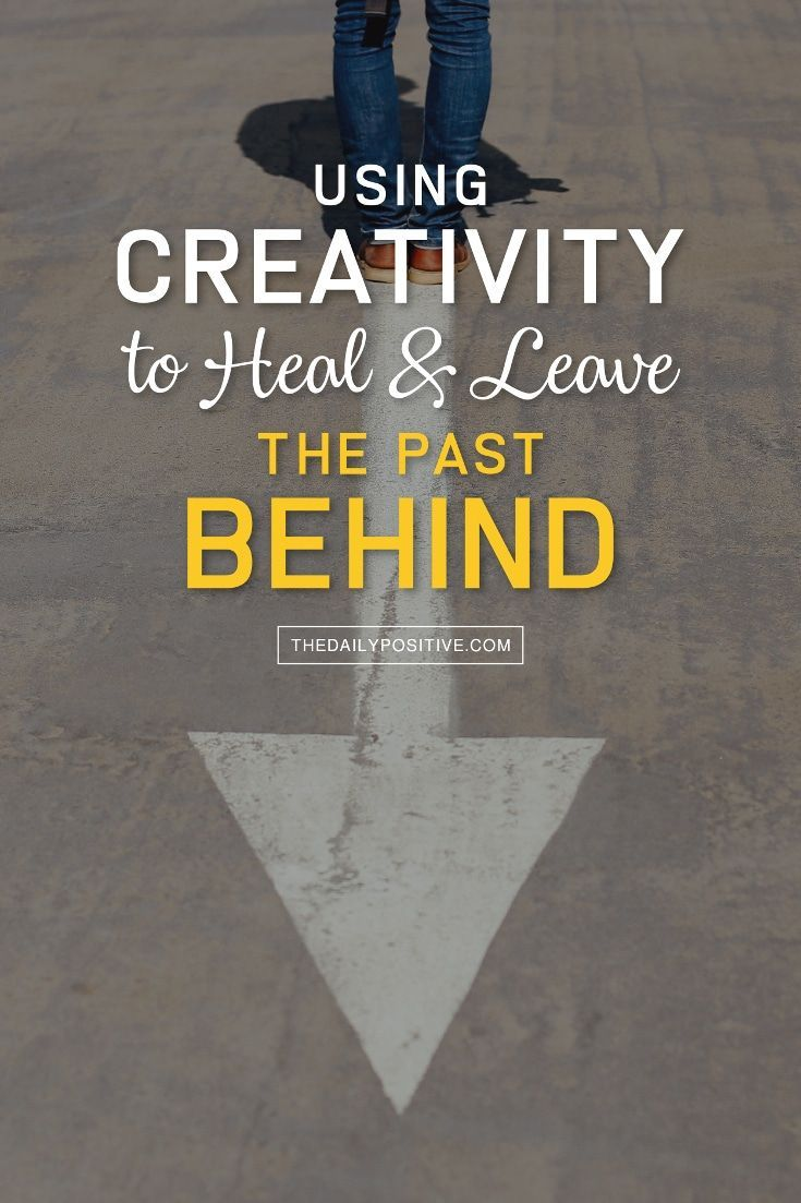 Using Creativity to Heal & Leave the Past Behind - The Daily Positive