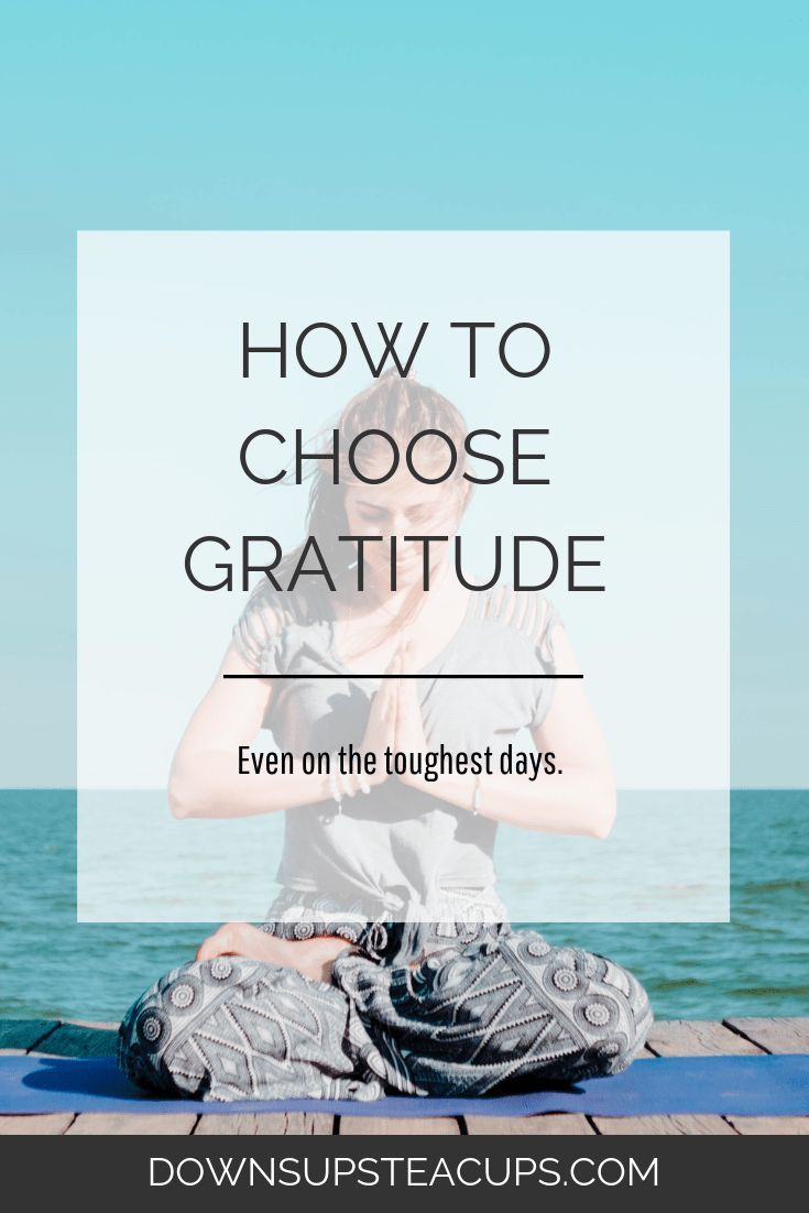 How To Choose Gratitude Even On The Toughest Days