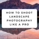 How to Shoot Landscape Photos Like a Pro - Passion Passport