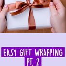 EASY GIFT WRAPPING PT. 2